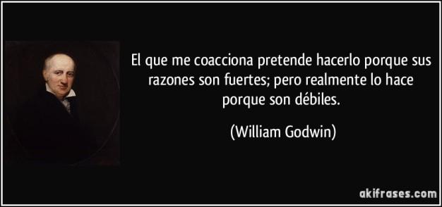 frase-el-que-me-coacciona-pretende-hacerlo-porque-sus-razones-son-fuertes-pero-realmente-lo-hace-porque-william-godwin-113504