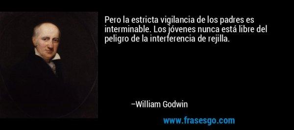 frase-pero_la_estricta_vigilancia_de_los_padres_es_interminable__l-william_godwin