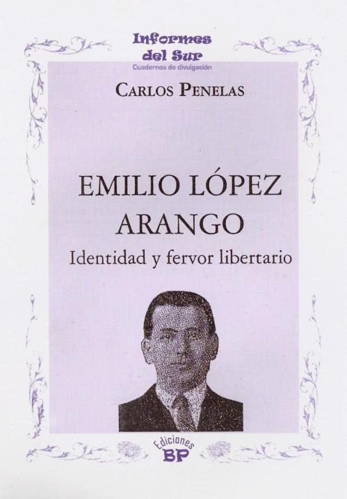 Emilio López Arango. Identidad y fervor libertario , de Carlos Penelas (2007) ---